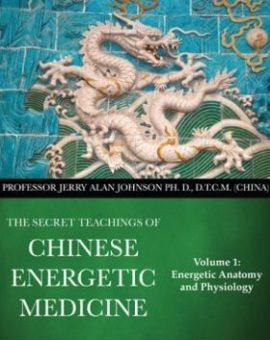 ENSEIGNEMENTS SECRETS DE LA MEDECINE ENERGETIQUE CHINOISE – VOL.1